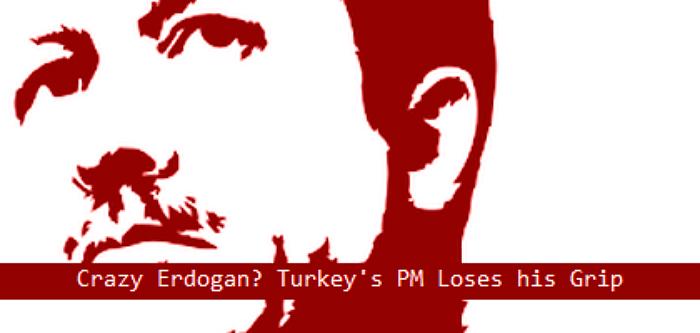 142556_crazy-erdogan-turkeys-pm-loses-his-grip